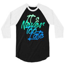 never too late 3/4 Sleeve Shirt   Artistshot