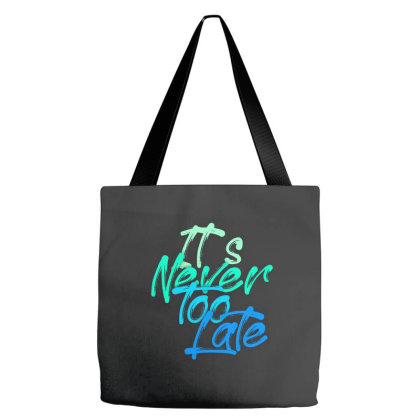 Never Too Late Tote Bags Designed By Grafixbychawki