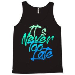 never too late Tank Top   Artistshot