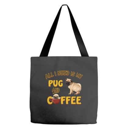 All I Need Is My Pug And Coffee Tote Bags Designed By Gurkan