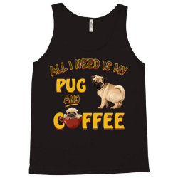 all i need is my pug and coffee Tank Top | Artistshot