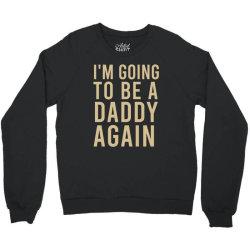 I'm going to be a daddy again Crewneck Sweatshirt | Artistshot
