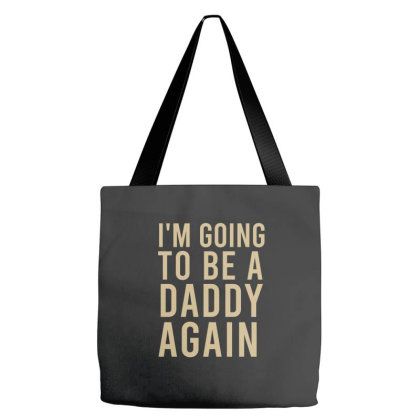 I'm Going To Be A Daddy Again Tote Bags Designed By Cypryanus