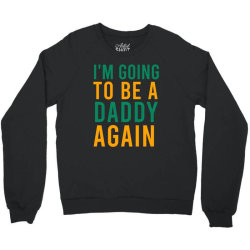 I'm going to be a daddy again Crewneck Sweatshirt | Artistshot