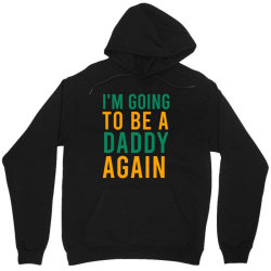 I'm going to be a daddy again Unisex Hoodie | Artistshot