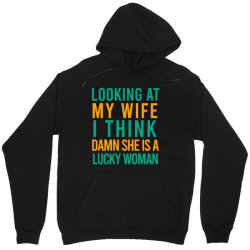 Looking at my wife i think damn she is a lucky woman Unisex Hoodie | Artistshot