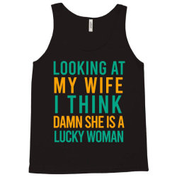 Looking at my wife i think damn she is a lucky woman Tank Top | Artistshot
