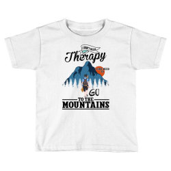 i don't need therapy i just need to go to the mountains for light Toddler T-shirt | Artistshot