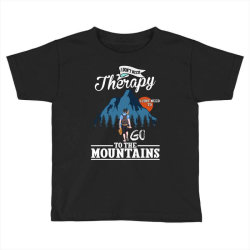 i don't need therapy i just need to go to the mountains for dark Toddler T-shirt | Artistshot