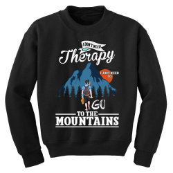 i don't need therapy i just need to go to the mountains for dark Youth Sweatshirt | Artistshot