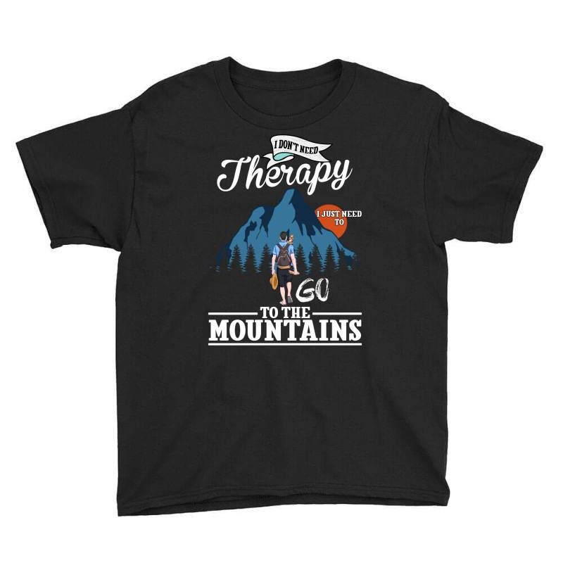 I Don't Need Therapy I Just Need To Go To The Mountains For Dark Youth Tee | Artistshot