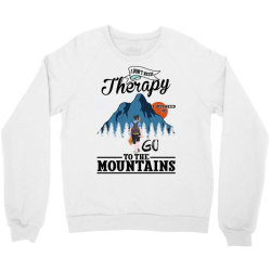 i don't need therapy i just need to go to the mountains for light Crewneck Sweatshirt | Artistshot
