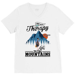 i don't need therapy i just need to go to the mountains for light V-Neck Tee | Artistshot
