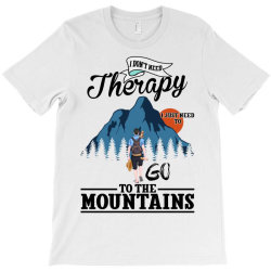 i don't need therapy i just need to go to the mountains for light T-Shirt | Artistshot
