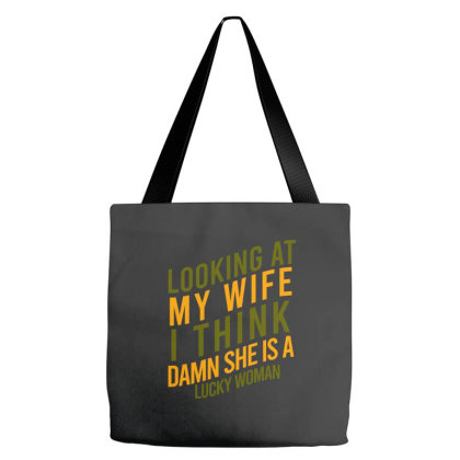Looking At My Wife I Think Damn She Is A Lucky Woman Tote Bags Designed By Cypryanus
