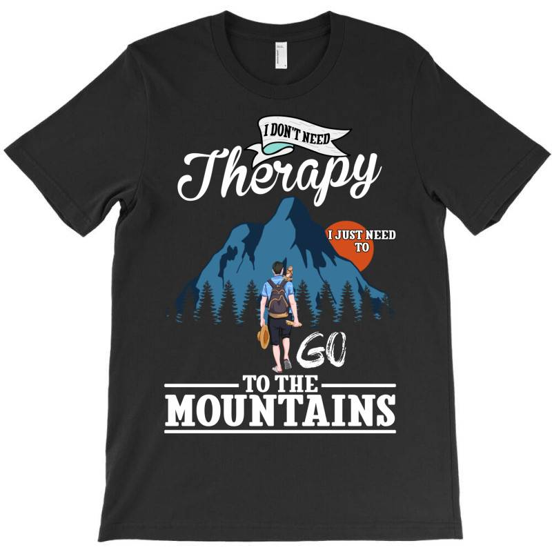 I Don't Need Therapy I Just Need To Go To The Mountains For Dark T-shirt   Artistshot