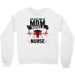 the best kind of mom raises a nurse for light Crewneck Sweatshirt   Artistshot