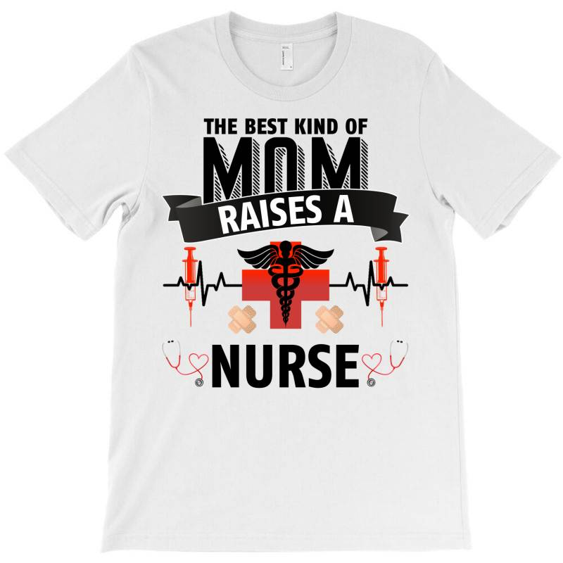 The Best Kind Of Mom Raises A Nurse For Light T-shirt   Artistshot