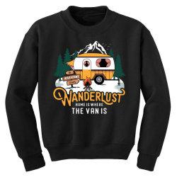 wanderlust home is where the van is Youth Sweatshirt | Artistshot