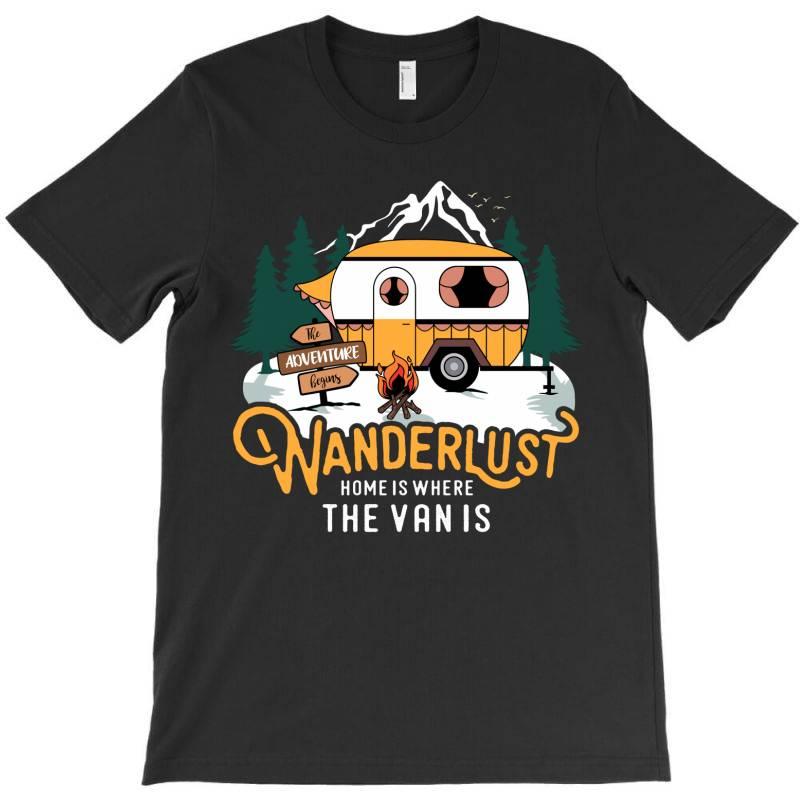 Wanderlust Home Is Where The Van Is T-shirt | Artistshot