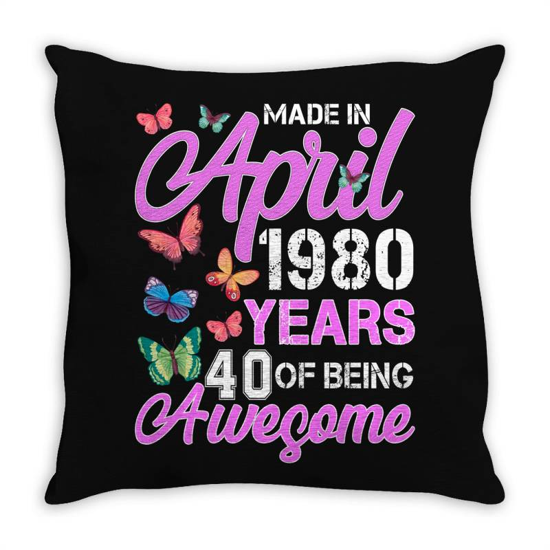 Made In April 1980 Years 40 Of Being Awesome For Dark Throw Pillow   Artistshot