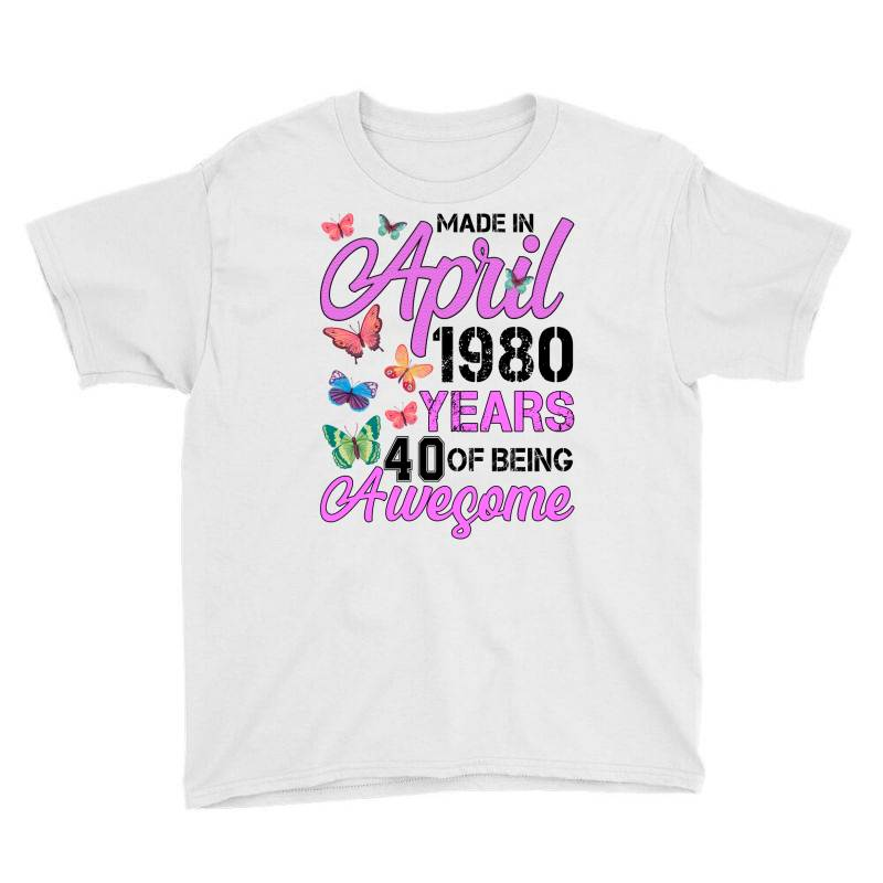 Made In April 1980 Years 40 Of Being Awesome For Light Youth Tee | Artistshot