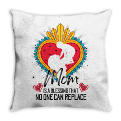 mom is a blessing that no one can replace for light Throw Pillow | Artistshot