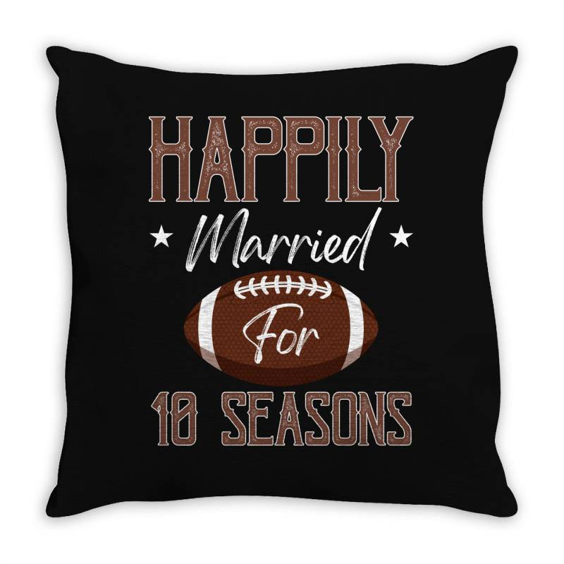 Happily Married For 10 Seasons For Dark Throw Pillow | Artistshot