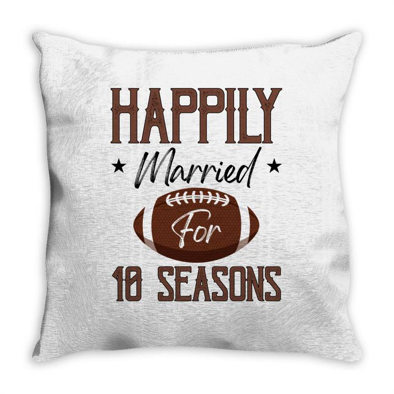 Happily Married For 10 Seasons For Light Throw Pillow | Artistshot