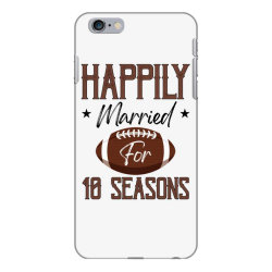 happily married for 10 seasons for light iPhone 6 Plus/6s Plus Case | Artistshot