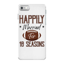 happily married for 10 seasons for light iPhone 7 Case | Artistshot