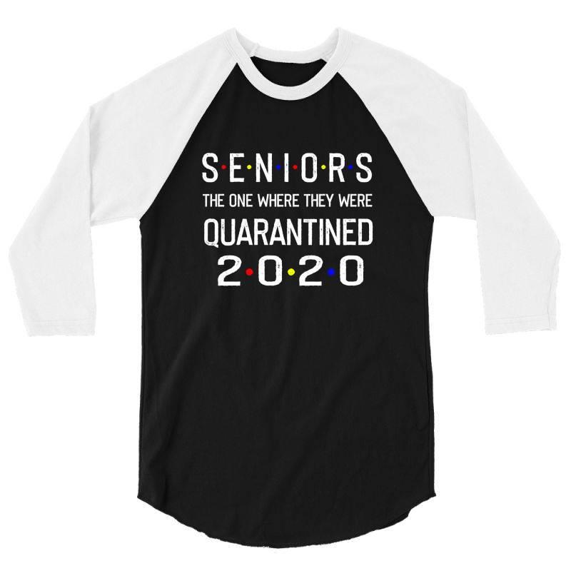 Seniors The One Where They Were Quarantined 2020 Shirt 3/4 Sleeve Shirt | Artistshot