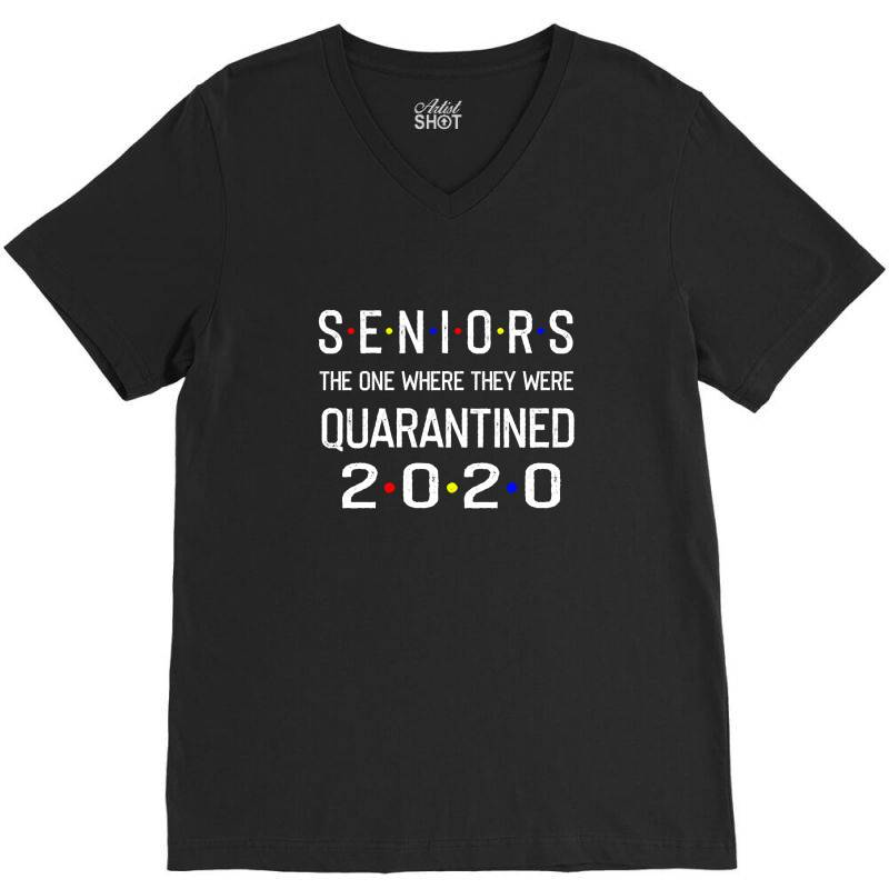 Seniors The One Where They Were Quarantined 2020 Shirt V-neck Tee | Artistshot