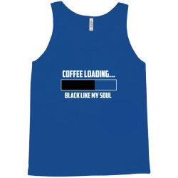coffee loading 1 Tank Top | Artistshot