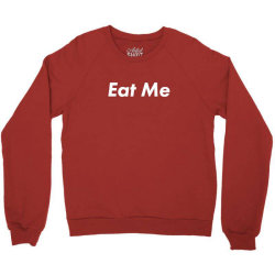 eat me Crewneck Sweatshirt | Artistshot