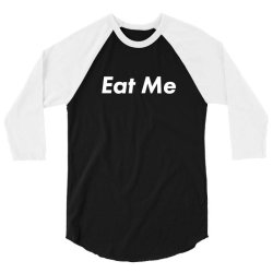 eat me 3/4 Sleeve Shirt | Artistshot