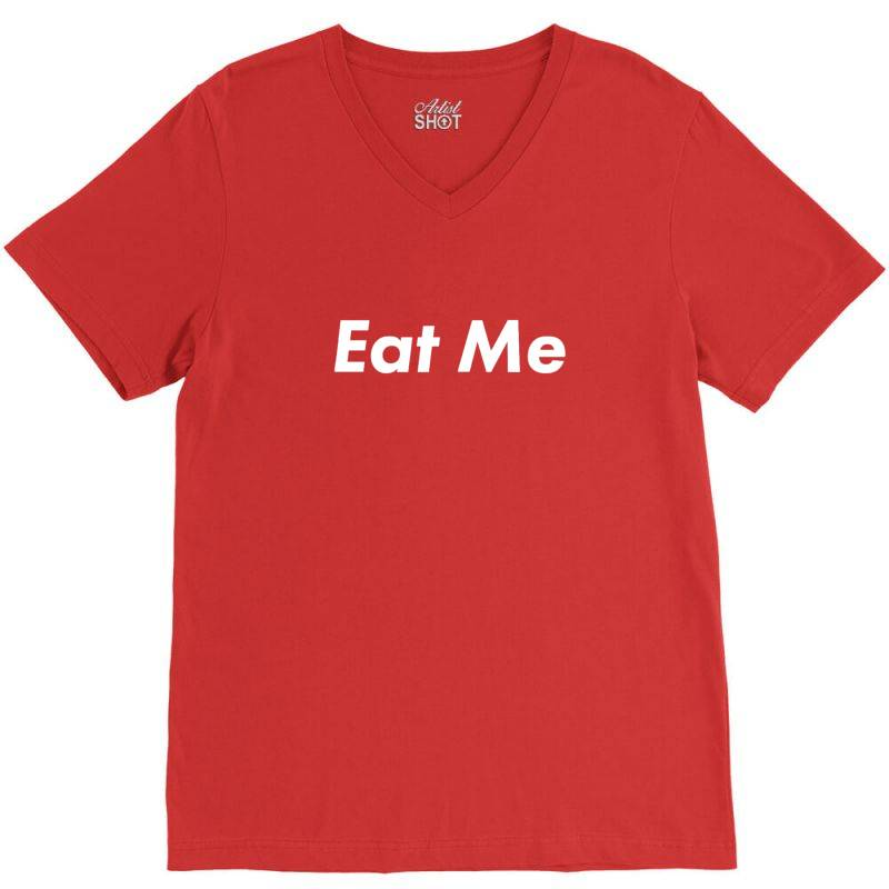 Eat Me V-neck Tee | Artistshot