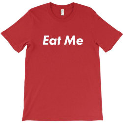 eat me T-Shirt | Artistshot
