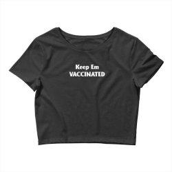gotta keep em vaccinated Crop Top | Artistshot