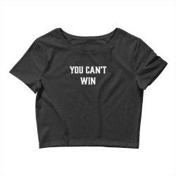 you can't win Crop Top | Artistshot