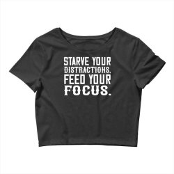 starve your distractions, feed your focus shirt Crop Top | Artistshot