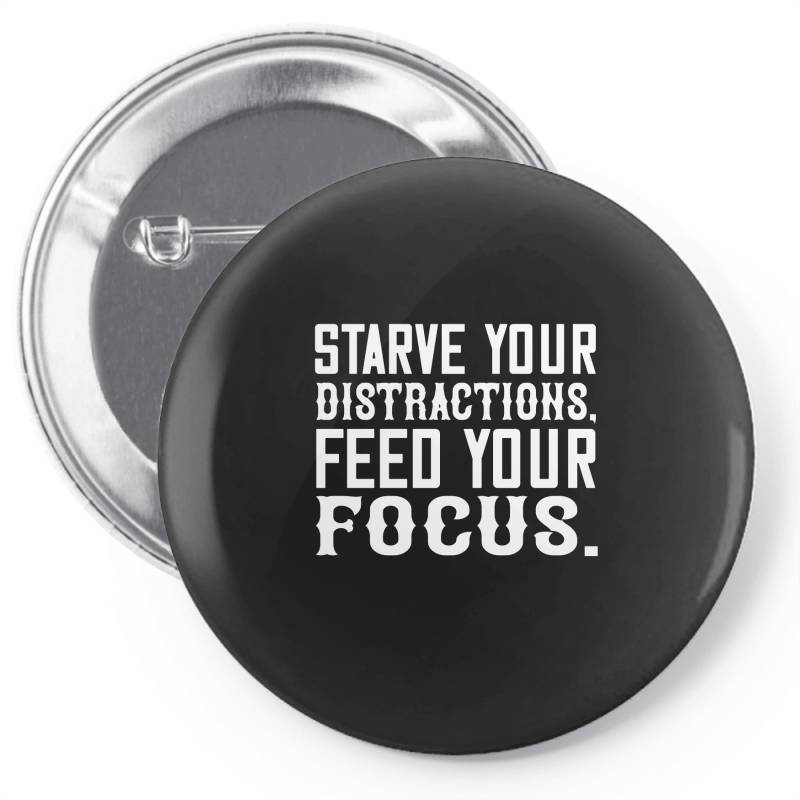 Starve Your Distractions, Feed Your Focus Shirt Pin-back Button   Artistshot