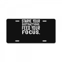 starve your distractions, feed your focus shirt License Plate | Artistshot