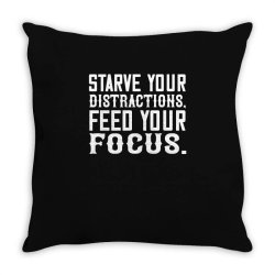 starve your distractions, feed your focus shirt Throw Pillow | Artistshot
