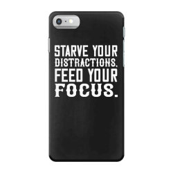 starve your distractions, feed your focus shirt iPhone 7 Case | Artistshot