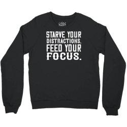 starve your distractions, feed your focus shirt Crewneck Sweatshirt | Artistshot