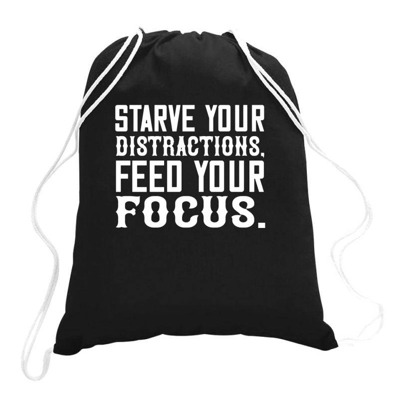 Starve Your Distractions, Feed Your Focus Shirt Drawstring Bags | Artistshot