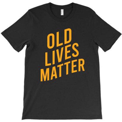 Old Lives Matter T-shirt Designed By Cypryanus