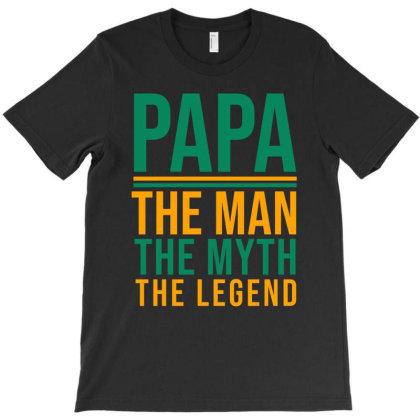 Papa The Man The Myth The Legend T-shirt Designed By Cypryanus