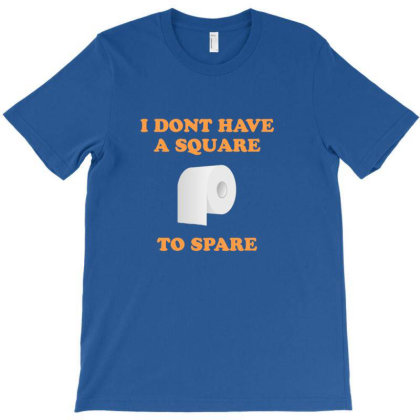 I Don't Have A Square To Spare T-shirt Designed By Asatya